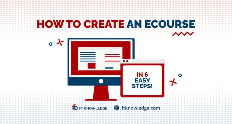 How to Create an eCourse in 6 EASY Steps
