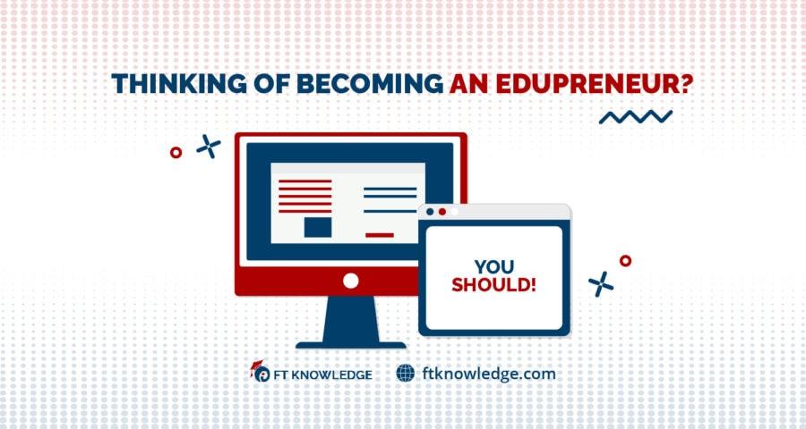 Thinking of Becoming An Edupreneur